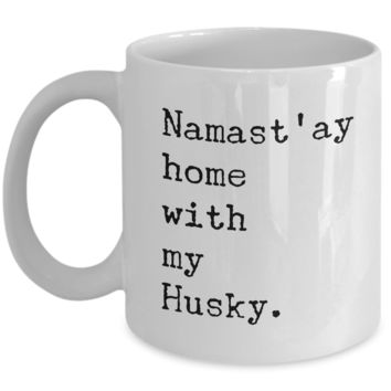 Namast'ay Home with my Husky Mug 11 oz. Ceramic Coffee Cup
