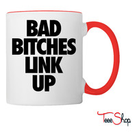 Bad Bitches Link Up Coffee & Tea Mug