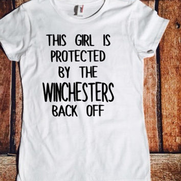 This girl is protected by the Winchesters back off, sassy tshirt, Supernatural, Sam, Dean, Winchester, tmblr