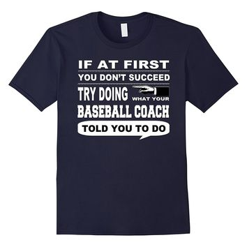If at First You Don't Succeed Baseball Coach T-Shirt