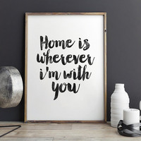 PRINTABLE Art,Home Is Wherever I'm With You,Home Sweet Home,Home Sign,Home Decor,Home Poster,Wall Art,Typography Print,Quote Prints,iNSTANT