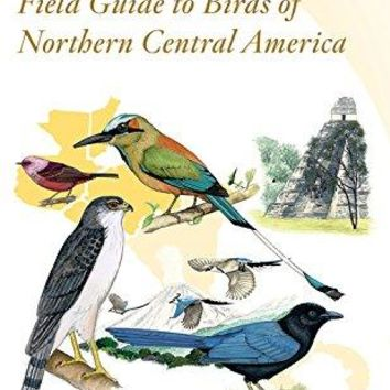 Peterson Field Guide to Birds of Northern Central America Peterson Field Guides