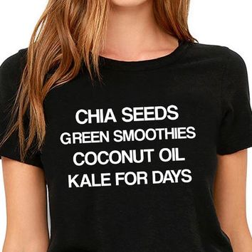 Chia Seeds Green Smoothies Coconut Oil Kale For Days T-Shirt