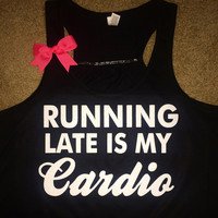 Running Late is My Cardio  -   Ruffles with Love - Racerback Tank - Womens Fitness - Workout Clothing - Workout Shirts with Sayings