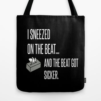I Sneezed On The Beat and the Beat Got Sicker Tote Bag by productoslocos   Society6