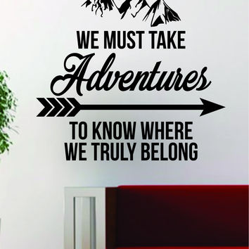 We Must Take Adventures V2 Quote Decal Sticker Wall Vinyl Art Decor Home Wanderlust Travel
