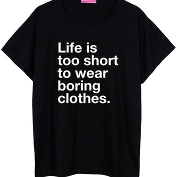 LIFE IS TOO SHORT TO WEAR BORING CLOTHES OVERSIZED T SHIRT TEE TOP – Minga London