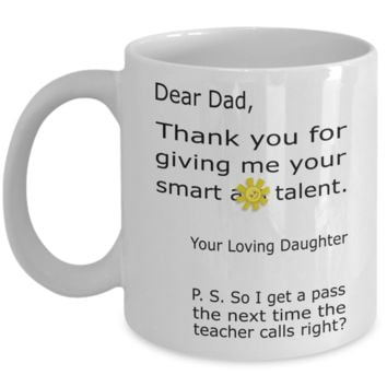 Dear Dad Thank You for Giving me Your Smart A** Talent Your Loving Daughter Coffee Mug