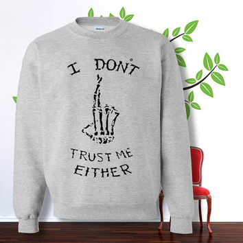 i don't trust me either sweatshirt , sweater , hoodie , pullover,  , crewneck for size s - 3xl
