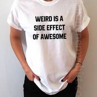 Weird Is A Side Effect Of Awesome - Unisex T-shirt for Women - shpfy