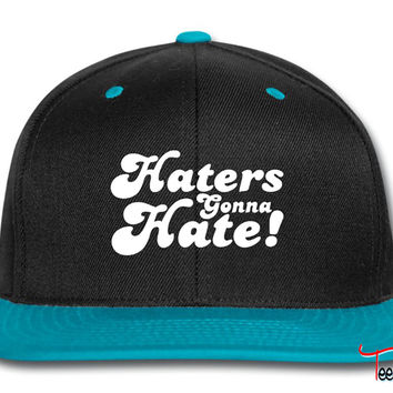 Haters Gonna Hate  hate Snapback