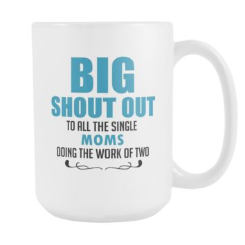 Big Shout Out To All The Single Moms Coffee Mug, 15 Ounce