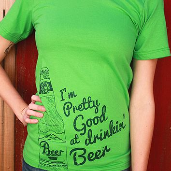 Pretty Good at Drinkin' Beer | Women's T-Shirt