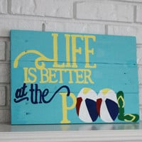 Life Is Better at the Pool Handmade Hand Painted Wood Sign