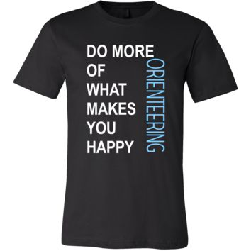 Orienteering Shirt - Do more of what makes you happy Orienteering- Hobby Gift