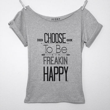 FREE SHIPPING- Choose To Be Freakin Happy, Happy Shirt, Off Shoulder Shirt, Oversized Top, Slouchy Shirt (women, teen girls)