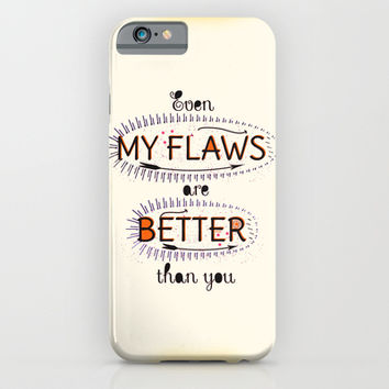 Even My Flaws are Better than you iPhone & iPod Case by Famenxt