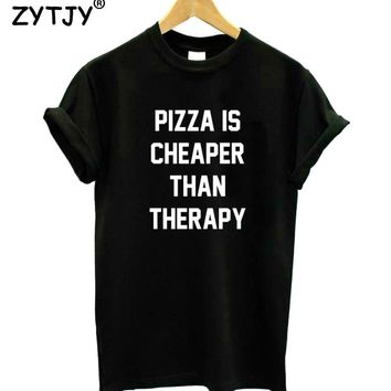 PIZZA IS CHEAPER THAN THERAPY Letters Women Tshirt Cotton Funny t Shirt For Lady Girl Top Tee Hipster Tumblr Drop Ship HH-437
