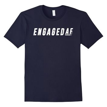 Engaged AF Shirt Engagement Gift T-Shirt Bridal Womens Funny