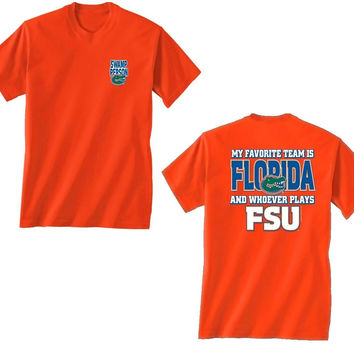 NCAA Florida Gators My Favorite Team Is Florida And Whoever Plays FSU Orange Shirt