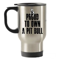 Proud to own a Pit Bull Stainless Steel Travel Insulated Tumblers Mug