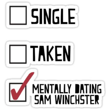 mentally dating sam winchester Sam winchester/original anyone who saw them together wouldn't think they were siblings but they were dating sam was suspicious dean was freaking out mentally.