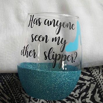 Disney Wine Glass, Glitter Wine Glass, Cinderella Wine Glass, Has Anyone Seen My Other Slipper  Cute Disney Wine Glass
