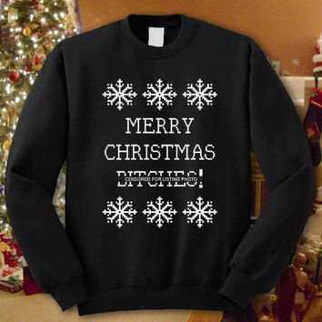 Merry Christmas Bitches - Ugly Christmas Sweater Shirt Tshirt Sweatshirt For Women,Men # Unisex Sizing # Color Black and White