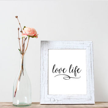 Love life print,Instant download,Home decor,Wall decor,Word art,Life mottos,Love print,Inspirational poster,Motivational quote