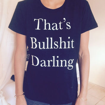 That's bullshit darling Tshirt black Fashion funny slogan womens girls sassy cute