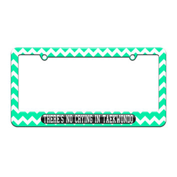 There's No Crying In Taekwondo - License Plate Tag Frame - Teal Chevrons Design