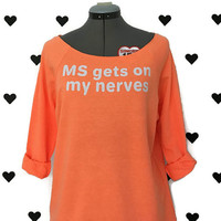 Multiple Sclerosis gets on my nerves off the shoulder terry shirt MS 3/4 sleeve Orange sweater MS sweatshirt Wide neck Orange shirt