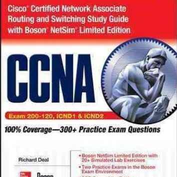 CCNA Cisco Certified Network Associate Routing and Switching: Study Guide with Boson NetSim Limited Editon, Exams 200-120, ICND1, & ICND2, Includes PDF on CD