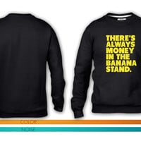 Always Money in the Banana Stand crewneck sweatshirt
