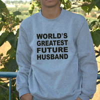 World's Greatest Future Husband Sweatshirt Valentine's Day Gift For him Men sweater XXS - XXL