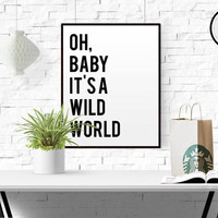 "TYPOGRAPHY PRINT ""Oh Baby Baby It's a Wild World"" Home Office and Nursery Unframed Wall Art Printable Art Motivational quote Home Decor Art"