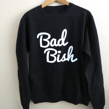 Bad Bish Sweatshirt - Bad Bish Jumper - Bad Chick - Baddie Shirt - Flawless Shirt -  Pretty Girl - Beyonce Sweatshirt - Tumblr Sweatshirts
