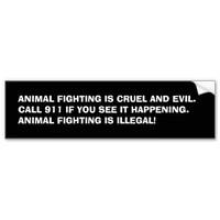 ANIMAL FIGHTING IS CRUEL AND EVIL.