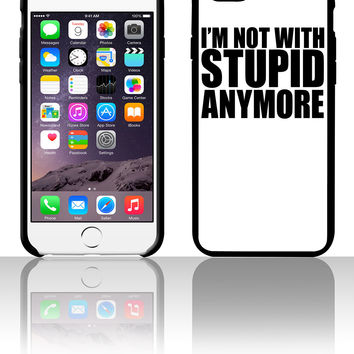 I'm Not With Stupid Anymore 5 5s 6 6plus phone cases
