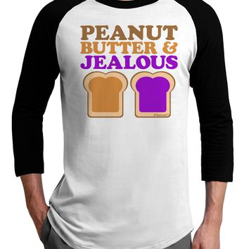 Peanut Butter and Jealous Adult Raglan Shirt by TooLoud