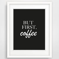 "Printable Typography Art Inspirational Quote ""But First Coffee"" Black and White Coffee Decor Home or Office Decor Sign Wall Art Kitchen Art"