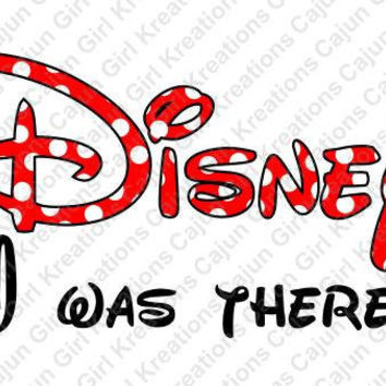 Disney I was There!! Printable Digital Iron On Transfer Clip Art DIY Tshirts Instant Download We Can Personlize!!