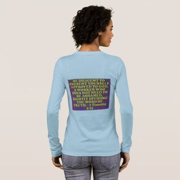 Bible verse from 2 Timothy 2:15. Long Sleeve T-Shirt