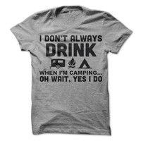I don't alway drink when i camp funny camping T-Shirt Camper Tees Outdoors Shirt