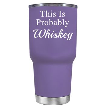 This is Probably Whiskey on Lavender 30 oz Tumbler Cup