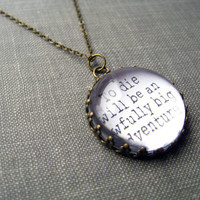To Die Will Be an Awfully Big Adventure. Necklace.