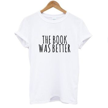The Book Was Better T-Shirts - Women's Crew Neck Novelty Top Tee