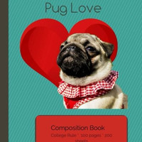 Pug Love Composition Notebook College Ruled (I Love My Dog Compositions)