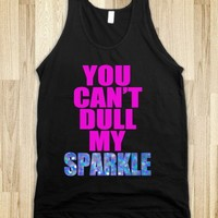 YOU CAN'T DULL MY SPARKLE  - Underline Designs -