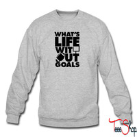 What's Life Without Goals 7 sweatshirt